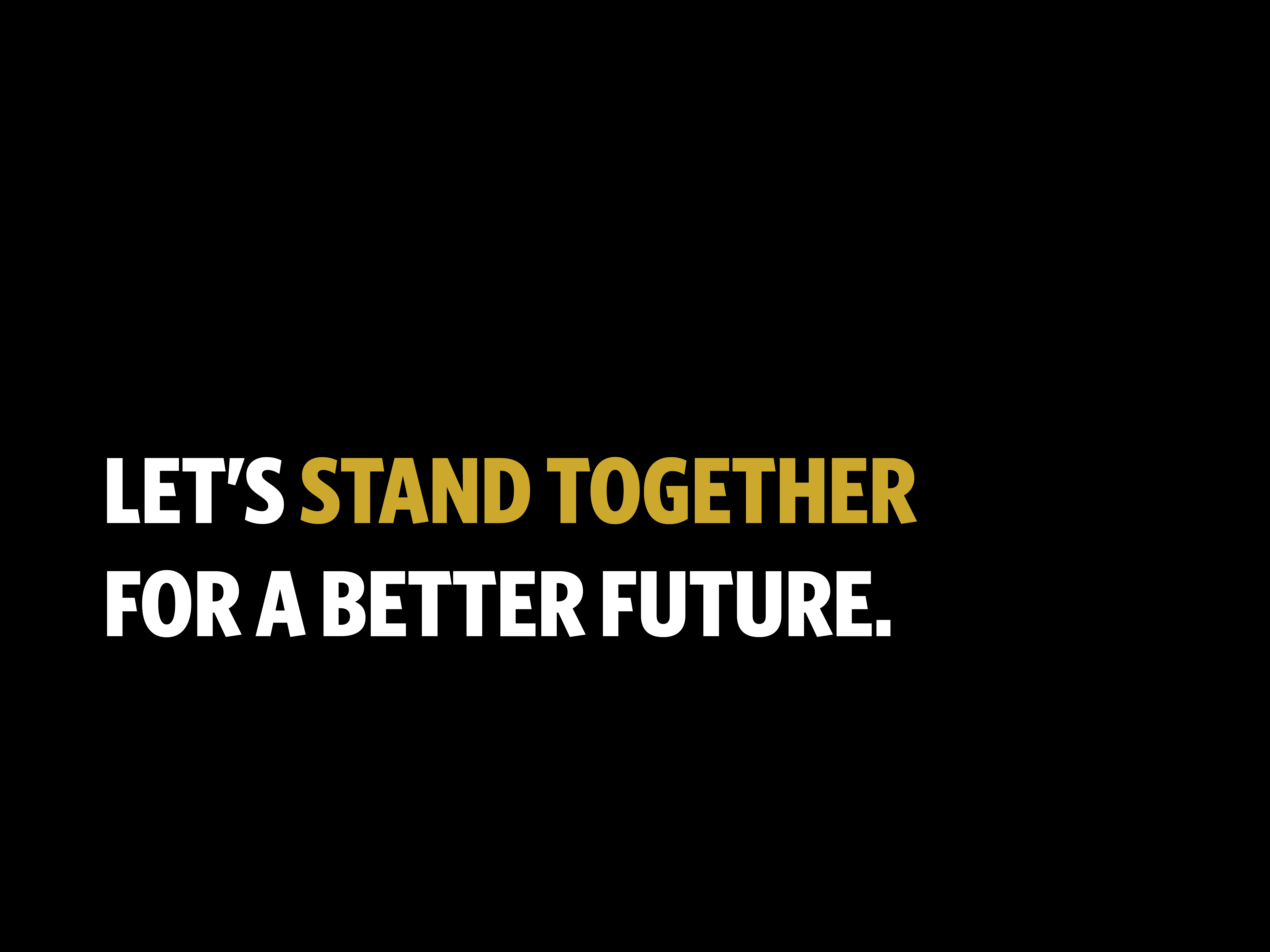 Let's stand together for a better future